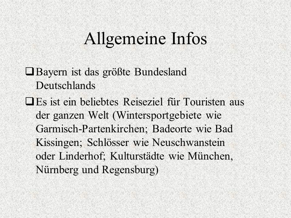 Allgemeine Infos Bayern ist das größte Bundesland Deutschlands Es ist ein beliebtes Reiseziel für Touristen aus der ganzen Welt (Wintersportgebiete wi