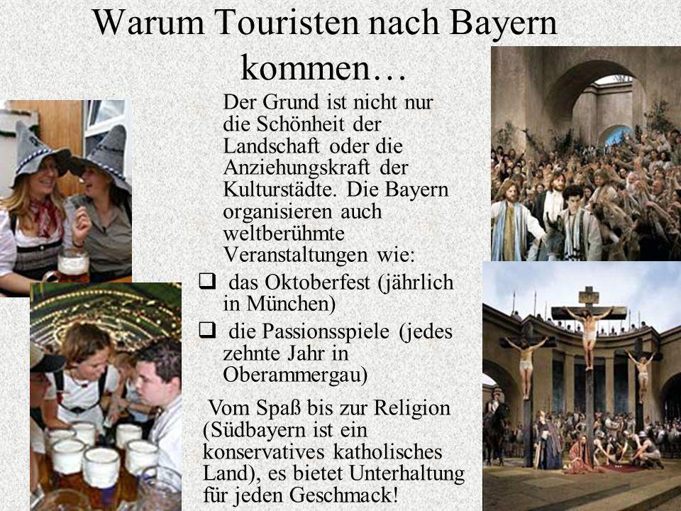 Warum Touristen nach Bayern kommen… Der Grund ist nicht nur die Schönheit der Landschaft oder die Anziehungskraft der Kulturstädte. Die Bayern organis