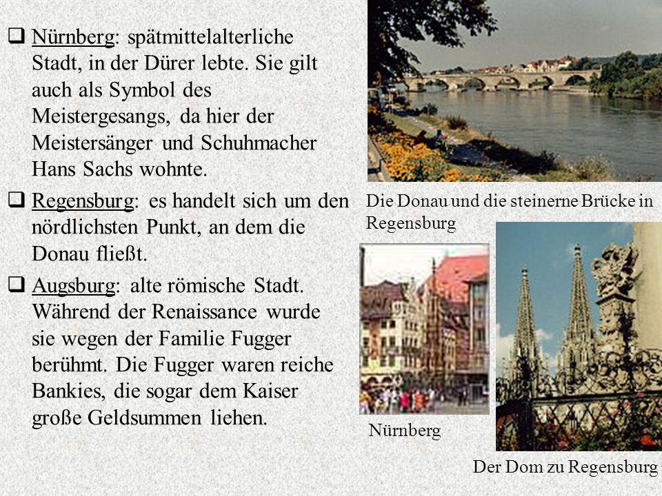 Nürnberg: spätmittelalterliche Stadt, in der Dürer lebte. Sie gilt auch als Symbol des Meistergesangs, da hier der Meistersänger und Schuhmacher Hans