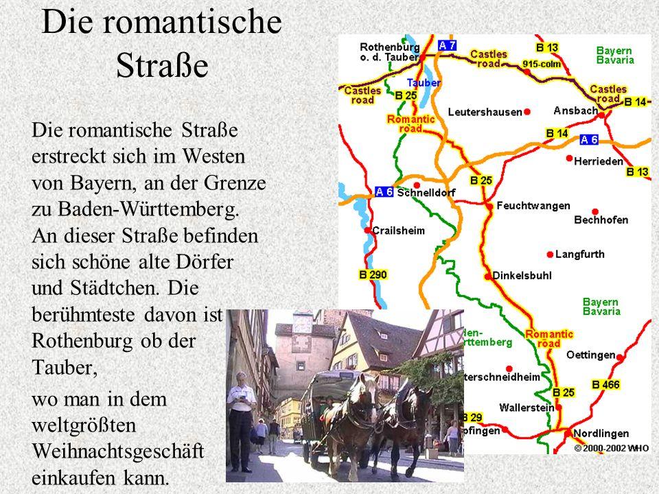 Die romantische Straße Die romantische Straße erstreckt sich im Westen von Bayern, an der Grenze zu Baden-Württemberg. An dieser Straße befinden sich