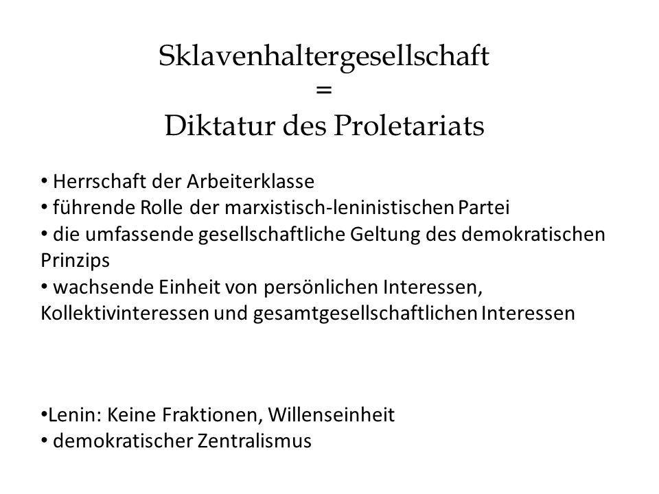Sklavenhaltergesellschaft = Diktatur des Proletariats Herrschaft der Arbeiterklasse führende Rolle der marxistisch-leninistischen Partei die umfassend