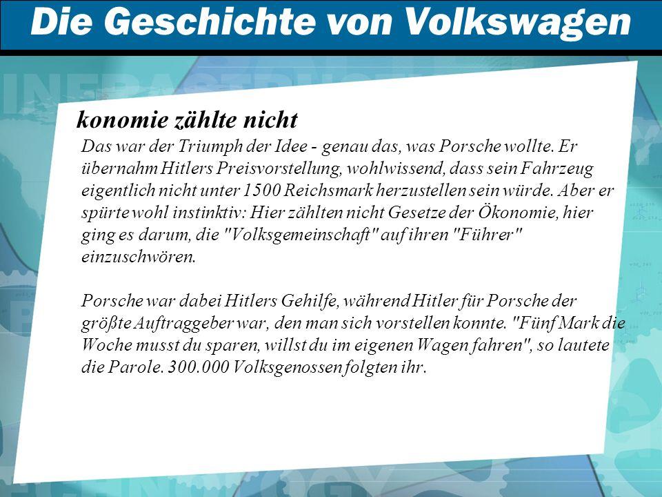 Die Geschichte von Volkswagen Ö konomie zählte nicht Das war der Triumph der Idee - genau das, was Porsche wollte.