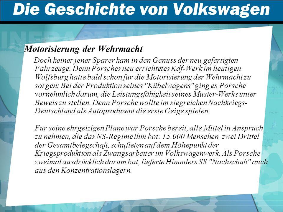 Die Geschichte von Volkswagen Motorisierung der Wehrmacht Doch keiner jener Sparer kam in den Genuss der neu gefertigten Fahrzeuge.