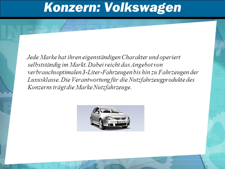 Konzern: Volkswagen Jede Marke hat ihren eigenständigen Charakter und operiert selbstständig im Markt.