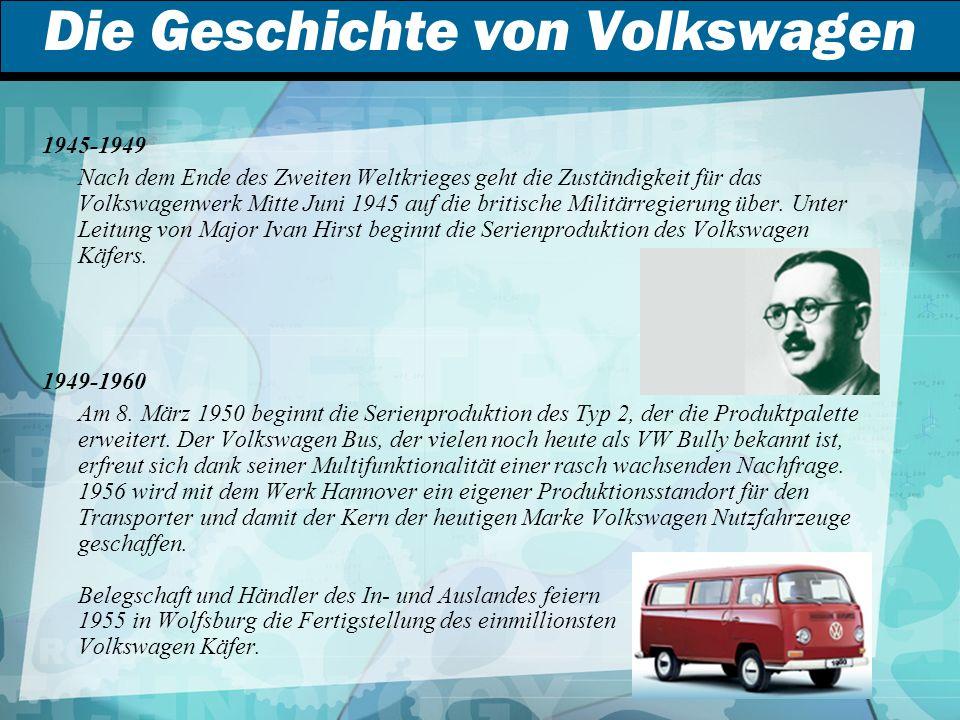 Die Geschichte von Volkswagen 1945-1949 Nach dem Ende des Zweiten Weltkrieges geht die Zuständigkeit für das Volkswagenwerk Mitte Juni 1945 auf die britische Militärregierung über.