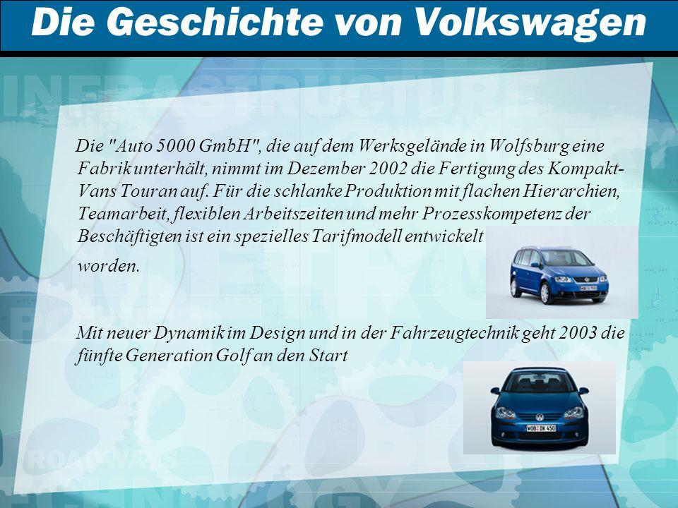 Die Geschichte von Volkswagen Die Auto 5000 GmbH , die auf dem Werksgelände in Wolfsburg eine Fabrik unterhält, nimmt im Dezember 2002 die Fertigung des Kompakt- Vans Touran auf.