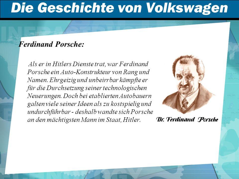Die Geschichte von Volkswagen Ferdinand Porsche: Als er in Hitlers Dienste trat, war Ferdinand Porsche ein Auto-Konstrukteur von Rang und Namen.