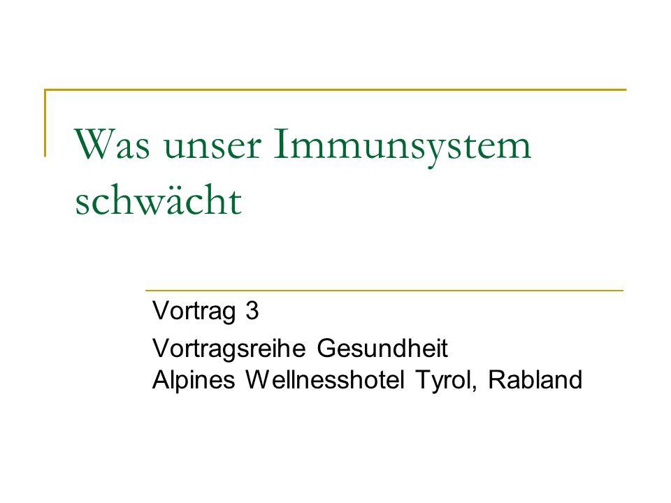 Was unser Immunsystem schwächt Vortrag 3 Vortragsreihe Gesundheit Alpines Wellnesshotel Tyrol, Rabland