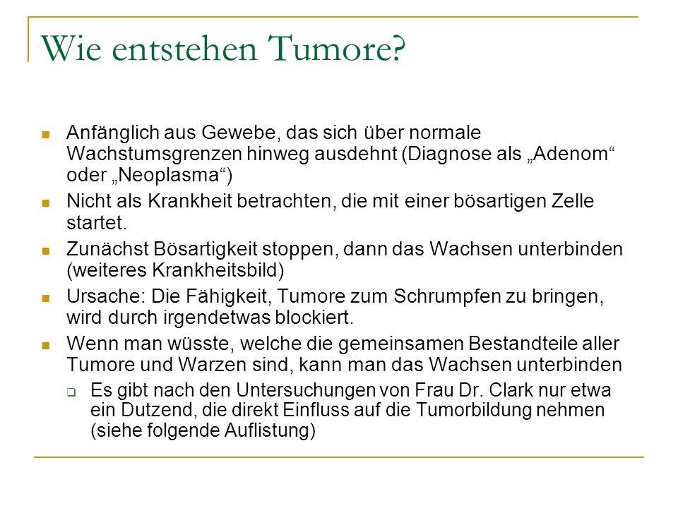 Wie entstehen Tumore? Anfänglich aus Gewebe, das sich über normale Wachstumsgrenzen hinweg ausdehnt (Diagnose als Adenom oder Neoplasma) Nicht als Kra