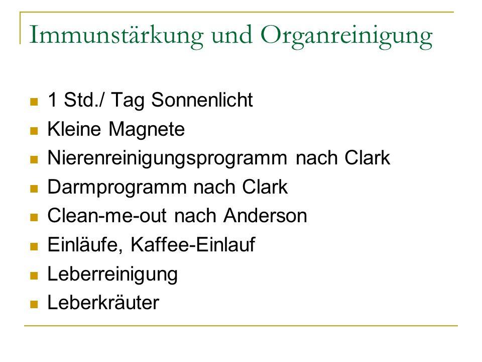 Immunstärkung und Organreinigung 1 Std./ Tag Sonnenlicht Kleine Magnete Nierenreinigungsprogramm nach Clark Darmprogramm nach Clark Clean-me-out nach