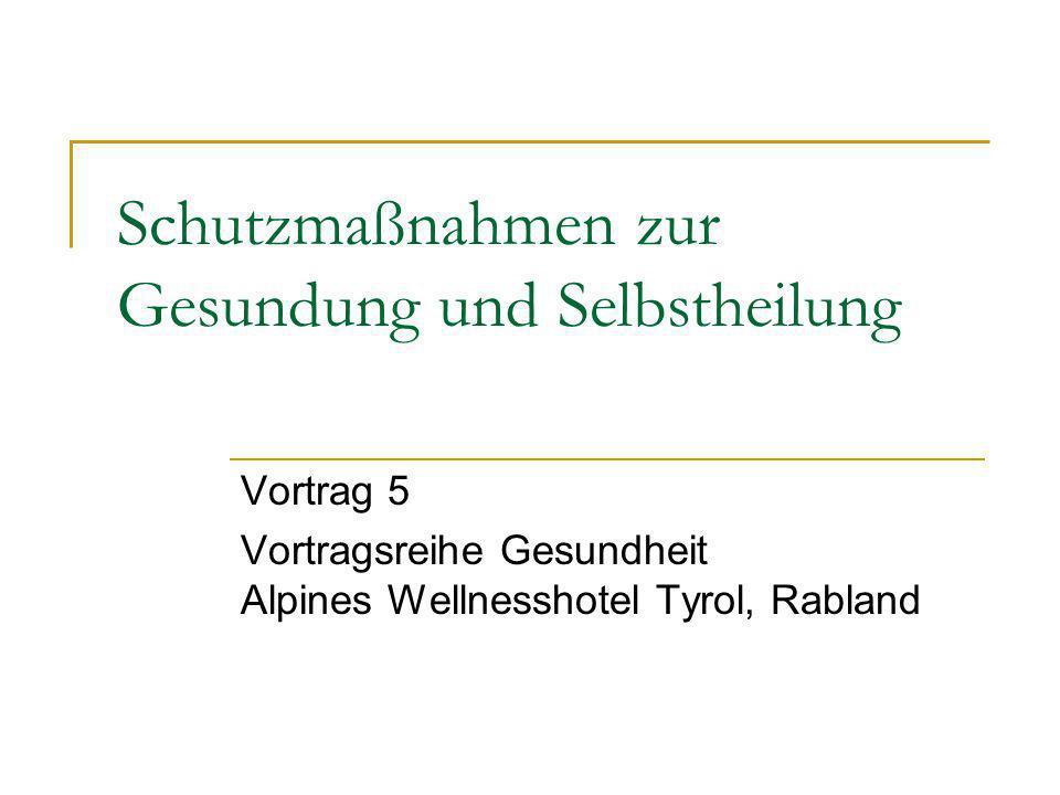 Schutzmaßnahmen zur Gesundung und Selbstheilung Vortrag 5 Vortragsreihe Gesundheit Alpines Wellnesshotel Tyrol, Rabland