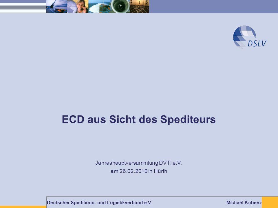 Deutscher Speditions- und Logistikverband e.V. Michael Kubenz ECD aus Sicht des Spediteurs Jahreshauptversammlung DVTI e.V. am 26.02.2010 in Hürth