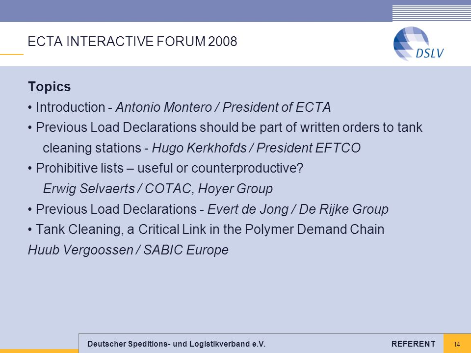 Deutscher Speditions- und Logistikverband e.V. REFERENT 14 ECTA INTERACTIVE FORUM 2008 Topics Introduction - Antonio Montero / President of ECTA Previ