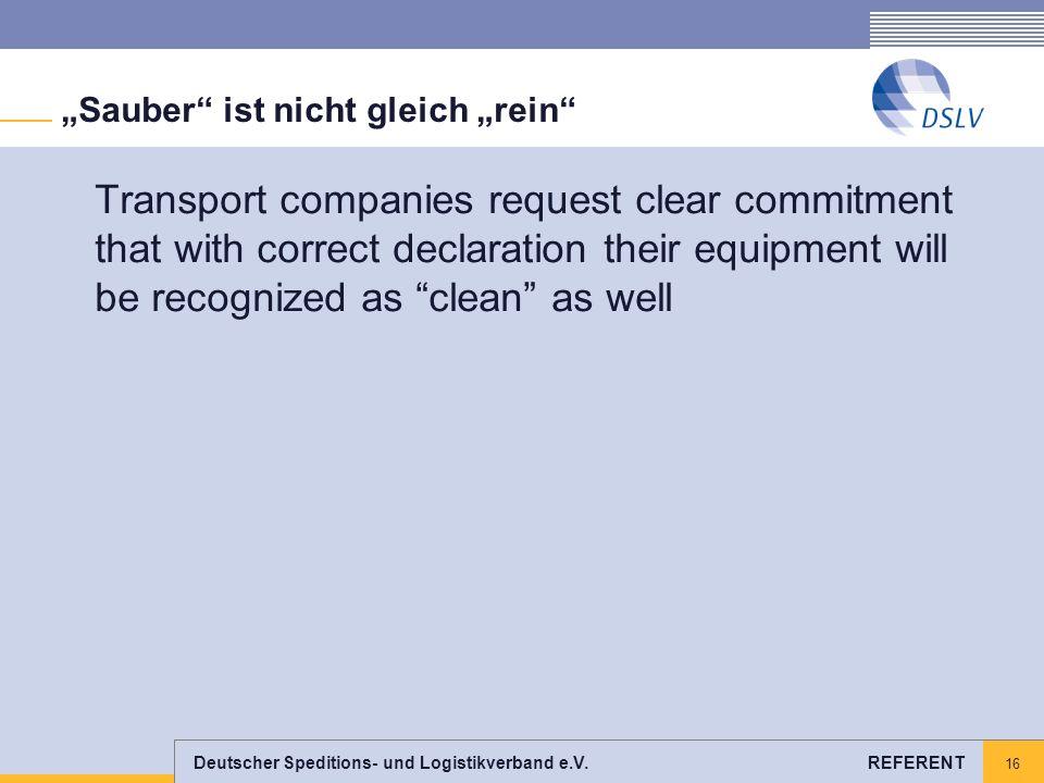 Deutscher Speditions- und Logistikverband e.V. REFERENT 16 Sauber ist nicht gleich rein Transport companies request clear commitment that with correct
