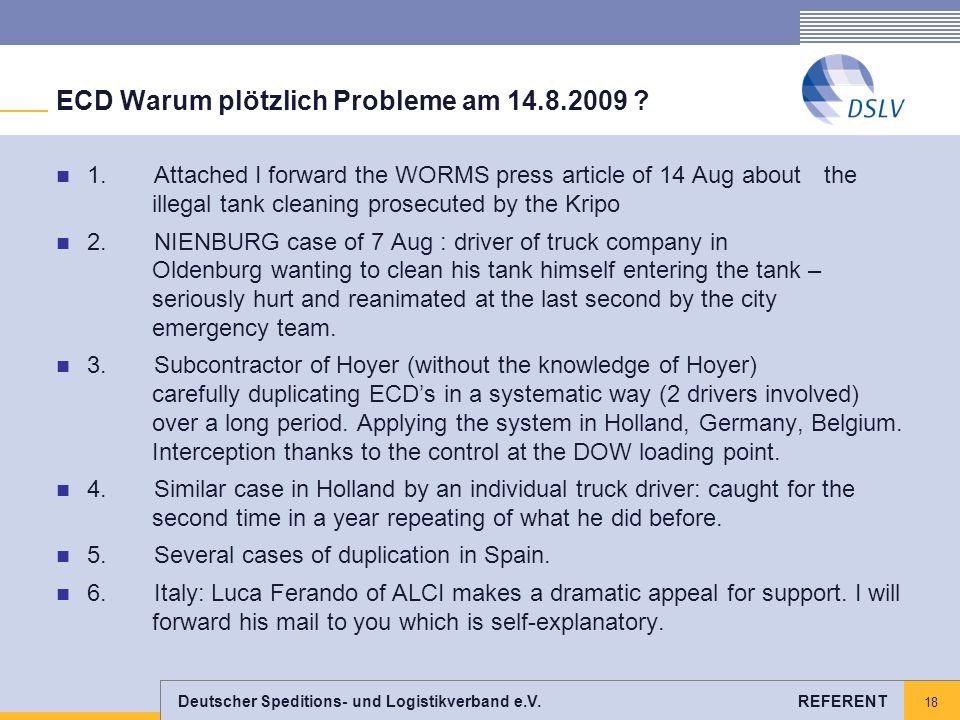 Deutscher Speditions- und Logistikverband e.V. REFERENT 18 ECD Warum plötzlich Probleme am 14.8.2009 ? 1. Attached I forward the WORMS press article o