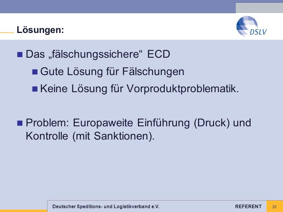 Deutscher Speditions- und Logistikverband e.V. REFERENT 20 Lösungen: Das fälschungssichere ECD Gute Lösung für Fälschungen Keine Lösung für Vorprodukt