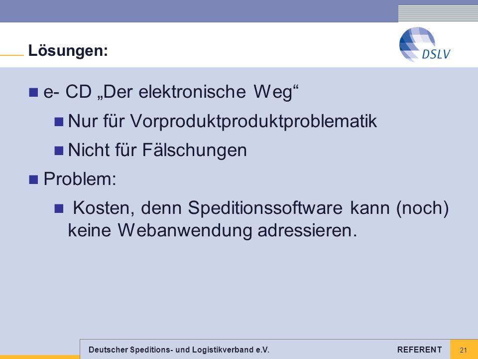 Deutscher Speditions- und Logistikverband e.V. REFERENT 21 Lösungen: e- CD Der elektronische Weg Nur für Vorproduktproduktproblematik Nicht für Fälsch