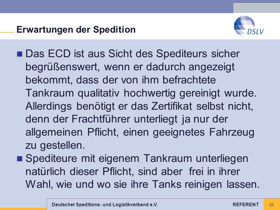 Deutscher Speditions- und Logistikverband e.V. REFERENT 22 Erwartungen der Spedition Das ECD ist aus Sicht des Spediteurs sicher begrüßenswert, wenn e