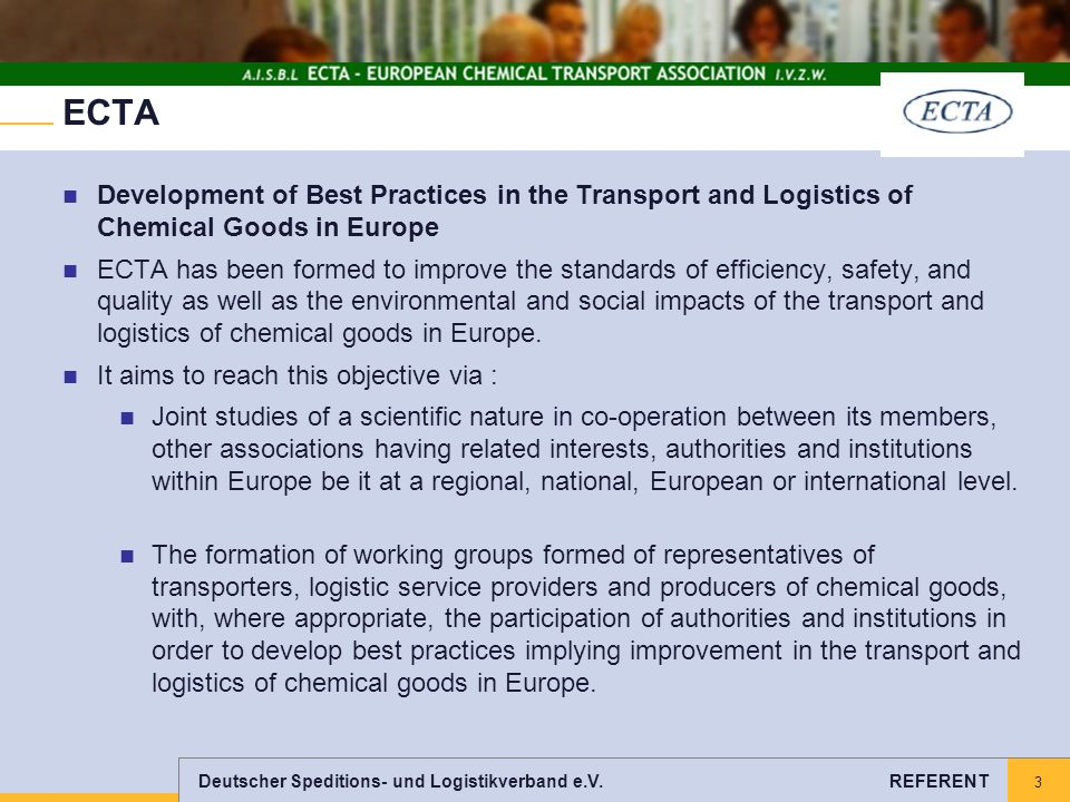 Deutscher Speditions- und Logistikverband e.V. REFERENT 3 ECTA Development of Best Practices in the Transport and Logistics of Chemical Goods in Europ