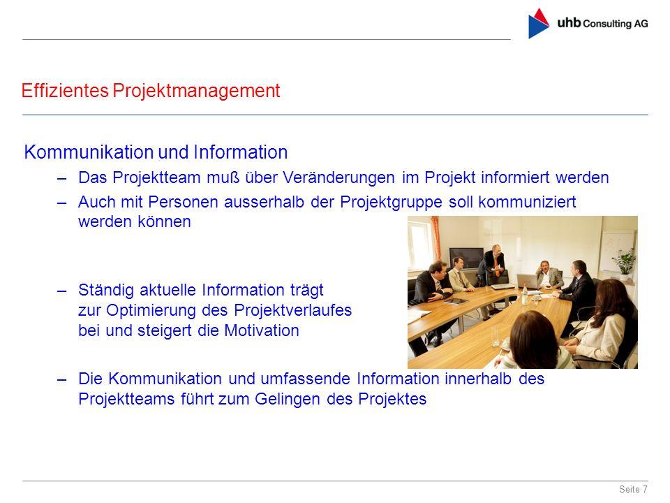 Effizientes Projektmanagement Seite 7 Kommunikation und Information –Das Projektteam muß über Veränderungen im Projekt informiert werden –Auch mit Per