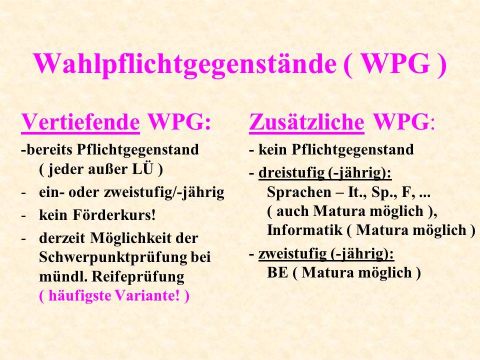 Wahlpflichtgegenstände ( WPG ) Vertiefende WPG: -bereits Pflichtgegenstand ( jeder außer LÜ ) -ein- oder zweistufig/-jährig -kein Förderkurs! -derzeit