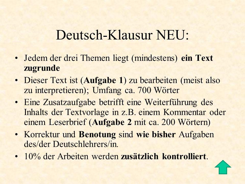 Deutsch-Klausur NEU: Jedem der drei Themen liegt (mindestens) ein Text zugrunde Dieser Text ist (Aufgabe 1) zu bearbeiten (meist also zu interpretiere