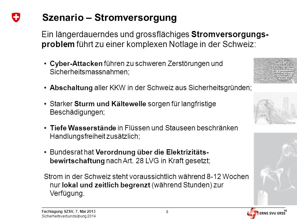 8 Fachtagung SZSV, 7. Mai 2013 Sicherheitsverbundsübung 2014 Szenario – Stromversorgung Ein längerdauerndes und grossflächiges Stromversorgungs- probl