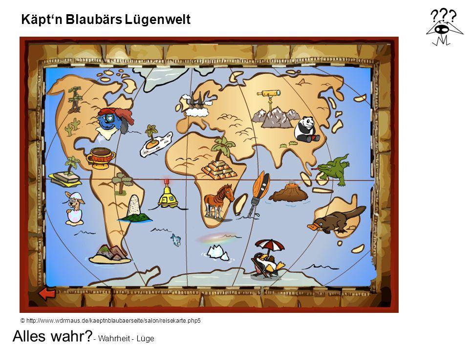 Alles wahr? - Wahrheit - Lüge © http://www.wdrmaus.de/kaeptnblaubaerseite/salon/reisekarte.php5 Käptn Blaubärs Lügenwelt