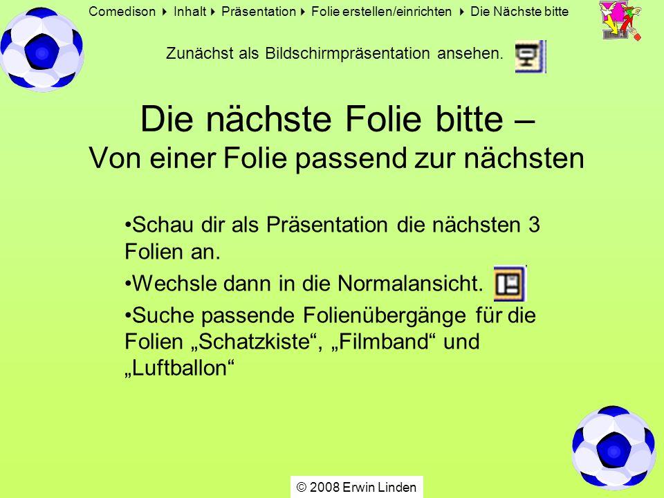Comedison Inhalt Präsentation Folie erstellen/einrichten Die Nächste bitte Die nächste Folie bitte – Von einer Folie passend zur nächsten Schau dir als Präsentation die nächsten 3 Folien an.