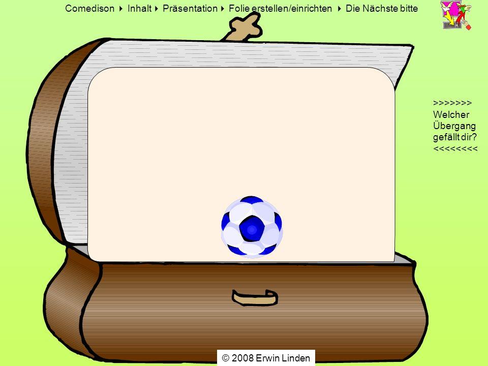Comedison Inhalt Präsentation Folie erstellen/einrichten Die Nächste bitte © 2008 Erwin Linden
