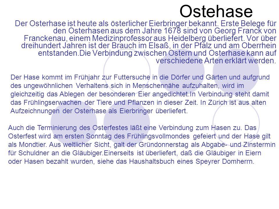 Ostehase Der Osterhase ist heute als österlicher Eierbringer bekannt. Erste Belege für den Osterhasen aus dem Jahre 1678 sind von Georg Franck von Fra