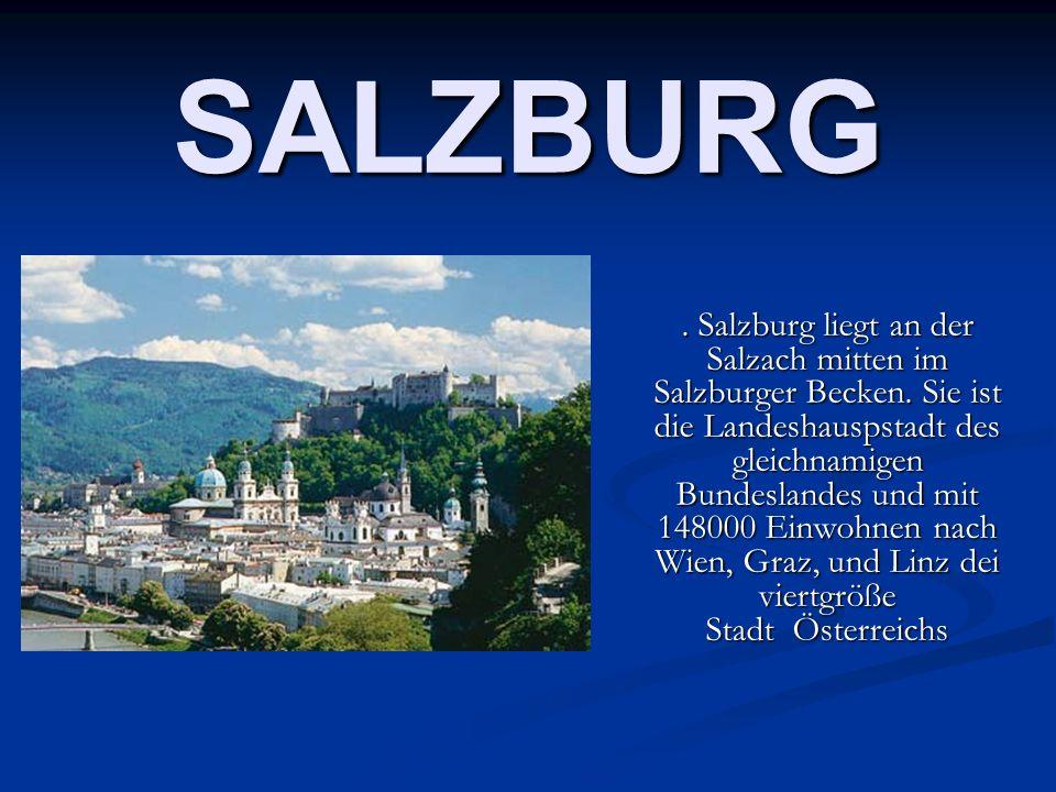 SALZBURG. Salzburg liegt an der Salzach mitten im Salzburger Becken. Sie ist die Landeshauspstadt des gleichnamigen Bundeslandes und mit 148000 Einwoh