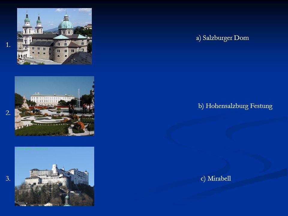 1. 2. 3. a)Salzburger Dom b) Hohensalzburg Festung c) Mirabell