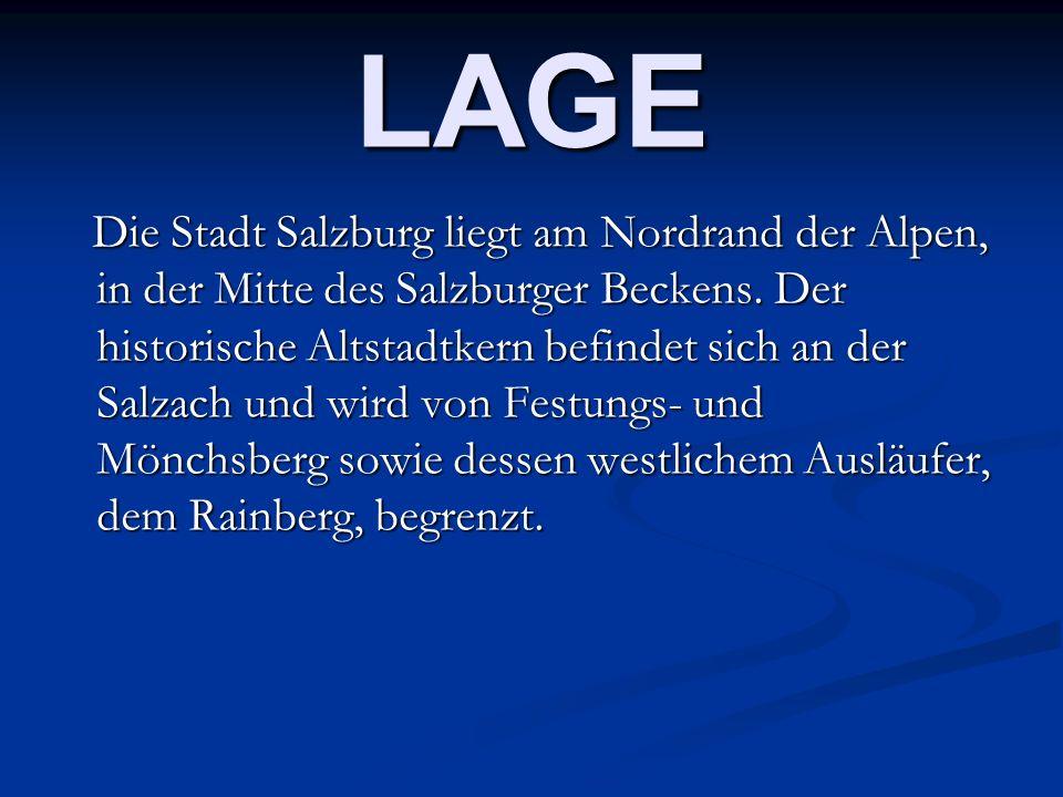 LAGE Die Stadt Salzburg liegt am Nordrand der Alpen, in der Mitte des Salzburger Beckens. Der historische Altstadtkern befindet sich an der Salzach un