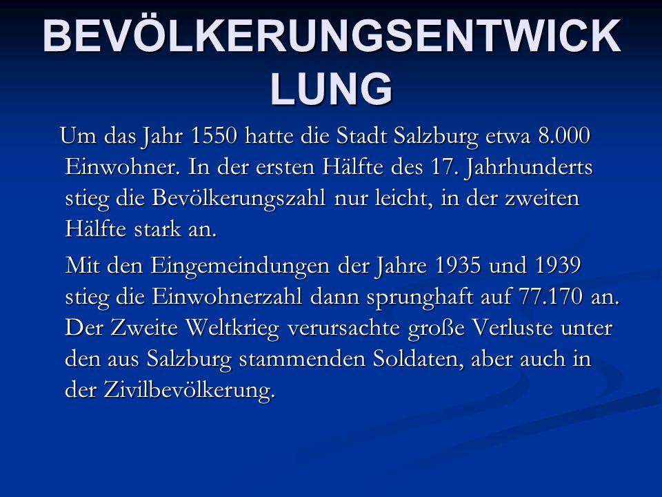 BEVÖLKERUNGSENTWICK LUNG Um das Jahr 1550 hatte die Stadt Salzburg etwa 8.000 Einwohner. In der ersten Hälfte des 17. Jahrhunderts stieg die Bevölkeru