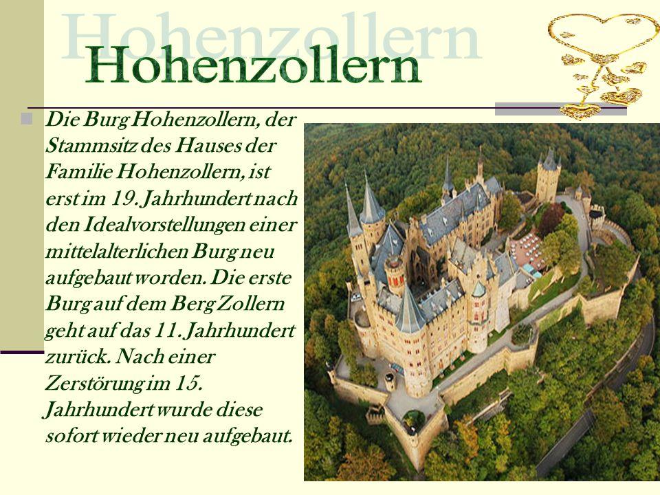 Die Burg Hohenzollern, der Stammsitz des Hauses der Familie Hohenzollern, ist erst im 19.