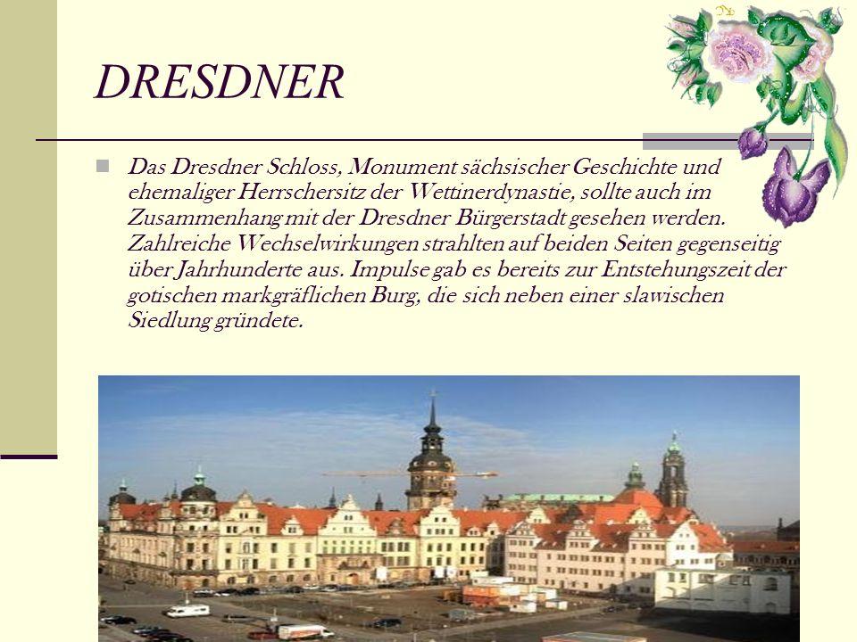 DRESDNER Das Dresdner Schloss, Monument sächsischer Geschichte und ehemaliger Herrschersitz der Wettinerdynastie, sollte auch im Zusammenhang mit der Dresdner Bürgerstadt gesehen werden.