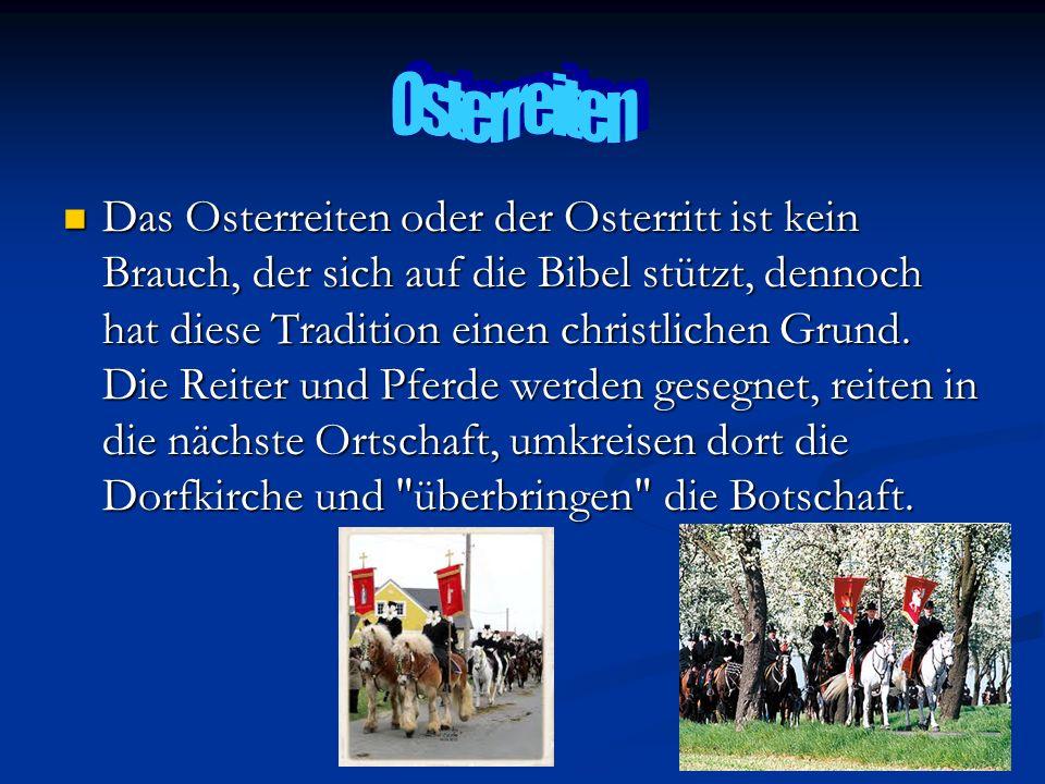 Das Osterreiten oder der Osterritt ist kein Brauch, der sich auf die Bibel stützt, dennoch hat diese Tradition einen christlichen Grund. Die Reiter un
