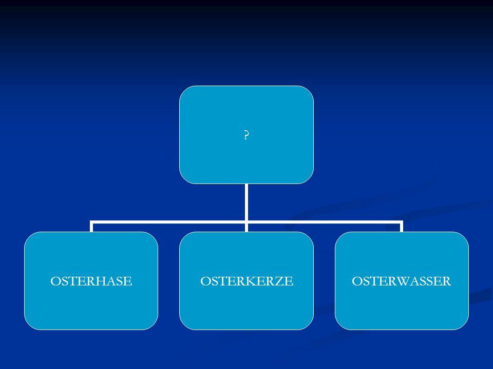 ? OSTERHASEOSTERKERZEOSTERWASSER