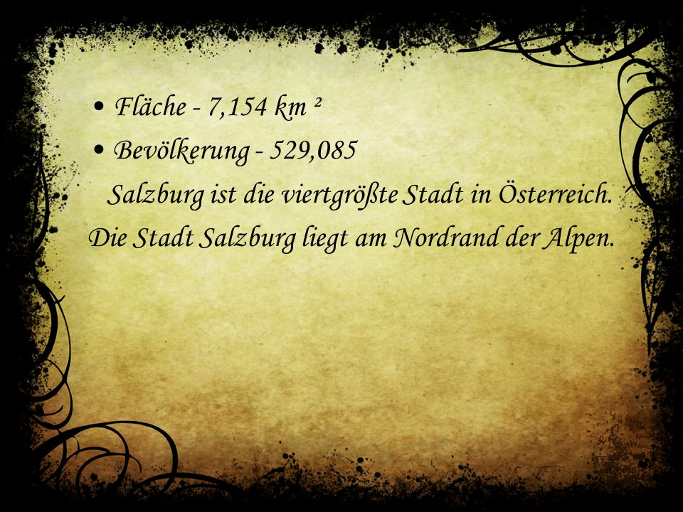 Fläche - 7,154 km ² Bevölkerung - 529,085 Salzburg ist die viertgrößte Stadt in Österreich.