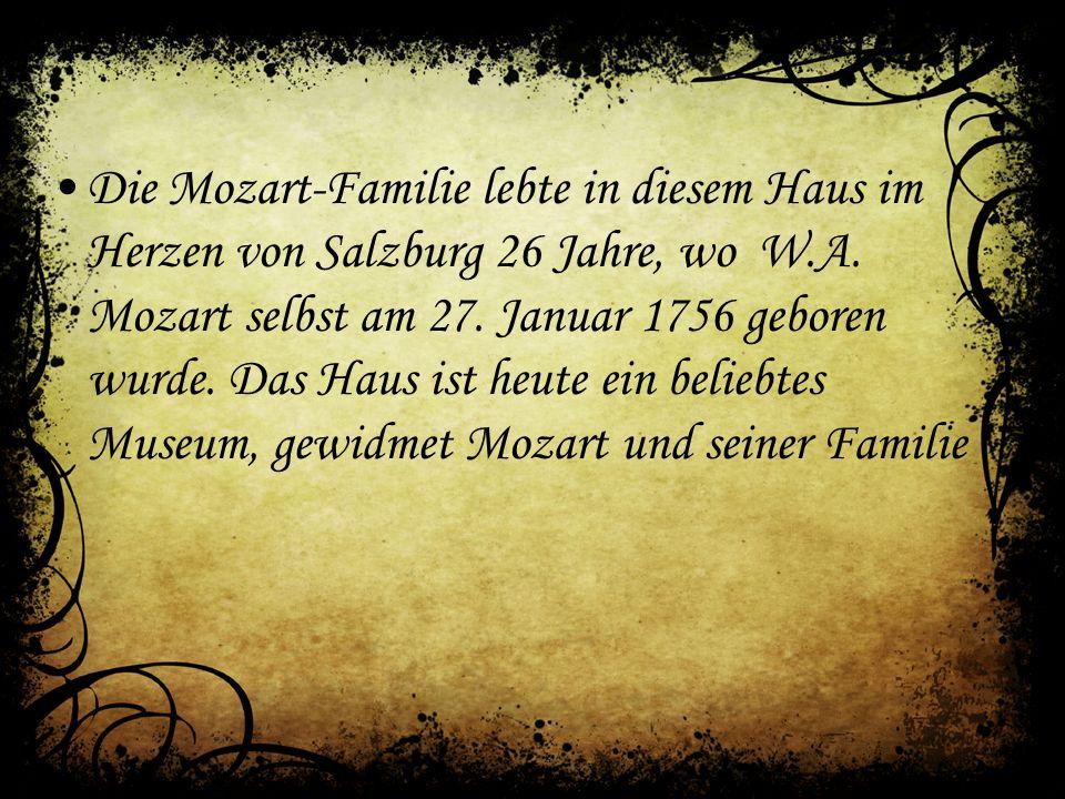 Die Mozart-Familie lebte in diesem Haus im Herzen von Salzburg 26 Jahre, wo W.A.