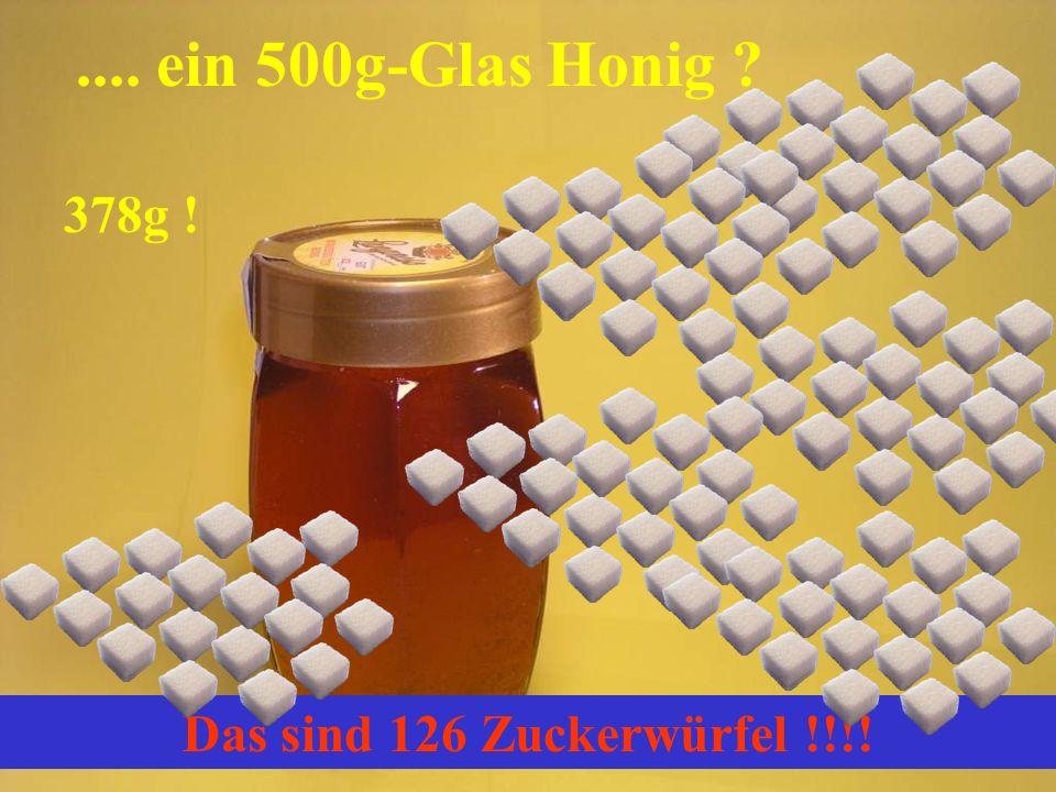 .... ein 500g-Glas Honig ? Das sind 126 Zuckerwürfel !!!! 378g !