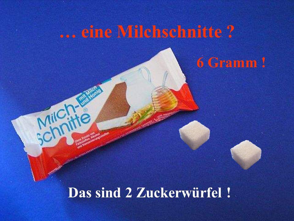 … eine Tafel Schokolade ? 57 Gramm ! Das sind 19 Zuckerwürfel !!!