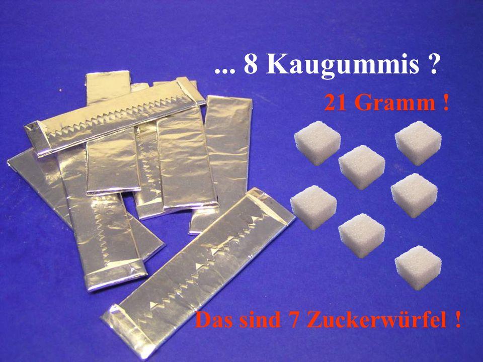... 8 Kaugummis ? 21 Gramm ! Das sind 7 Zuckerwürfel !