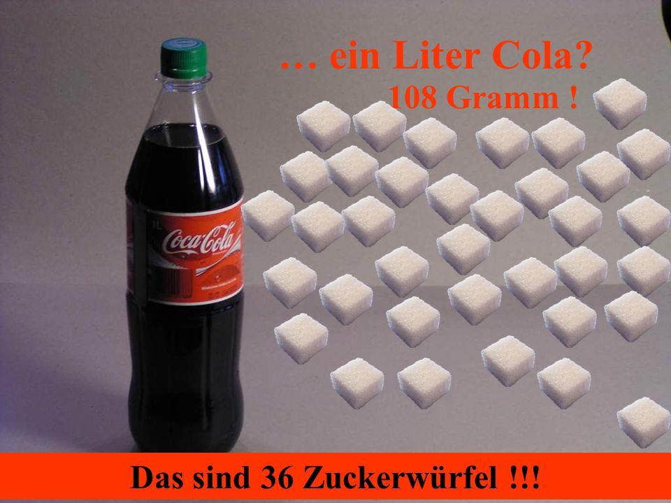 … ein Liter Cola? 108 Gramm ! Das sind 36 Zuckerwürfel !!!