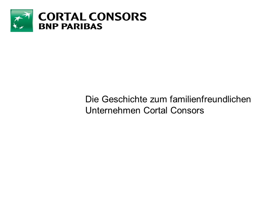 Die Geschichte zum familienfreundlichen Unternehmen Cortal Consors