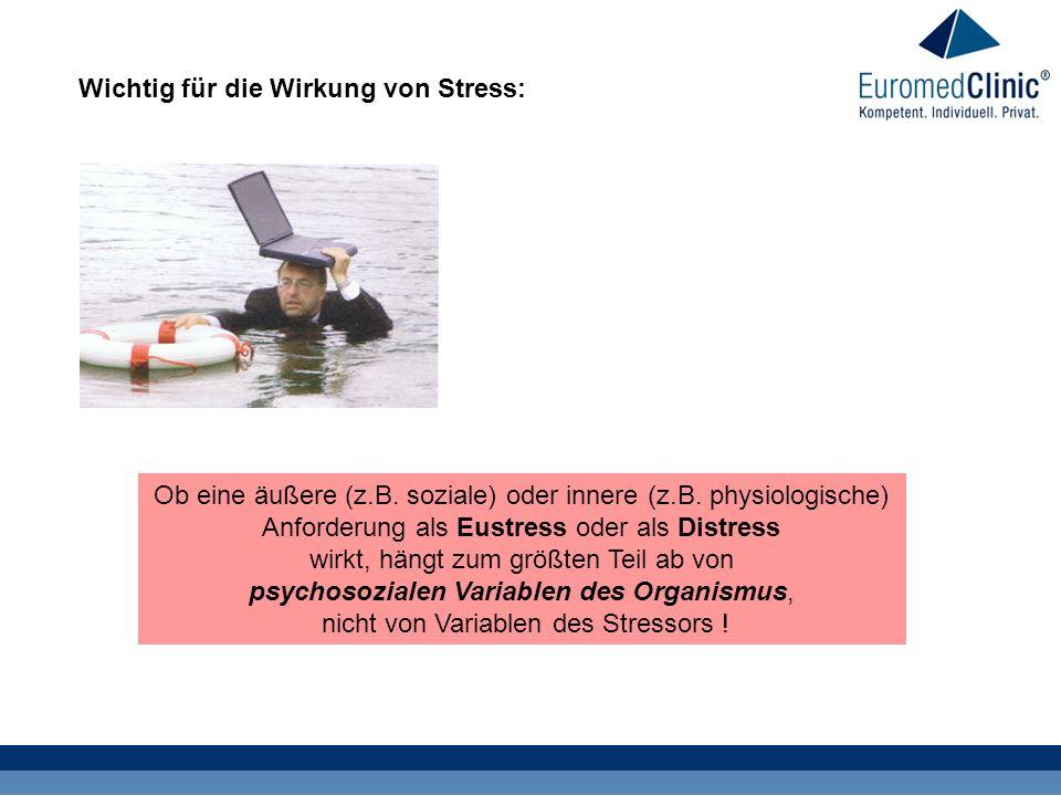 Ob eine äußere (z.B. soziale) oder innere (z.B. physiologische) Anforderung als Eustress oder als Distress wirkt, hängt zum größten Teil ab von psycho