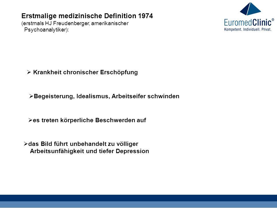 Erstmalige medizinische Definition 1974 (erstmals HJ Freudenberger, amerikanischer Psychoanalytiker): Krankheit chronischer Erschöpfung Begeisterung,