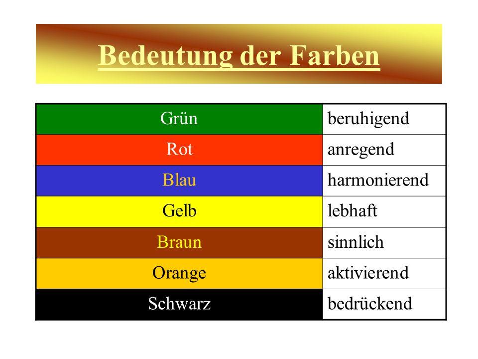 Bedeutung der Farben Grünberuhigend Rotanregend Blauharmonierend Gelblebhaft Braunsinnlich Orangeaktivierend Schwarzbedrückend