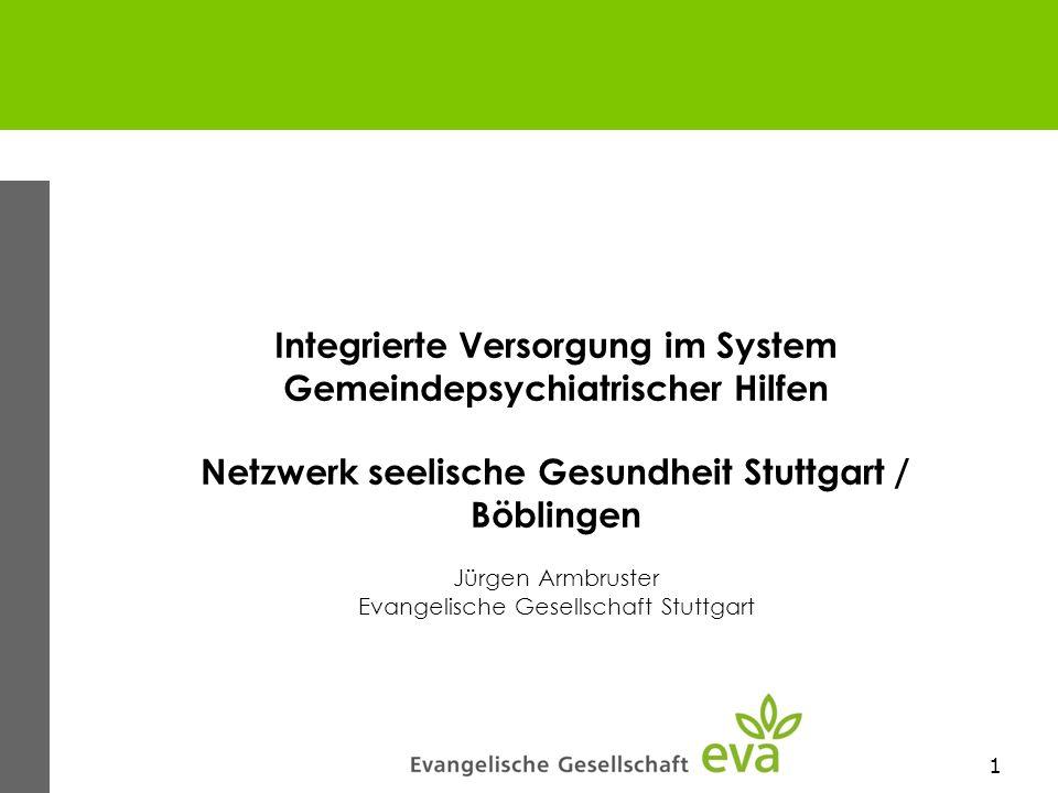 1 Integrierte Versorgung im System Gemeindepsychiatrischer Hilfen Netzwerk seelische Gesundheit Stuttgart / Böblingen Jürgen Armbruster Evangelische G